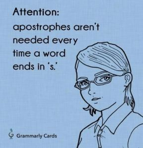 Apostrophe is not needed everytime.